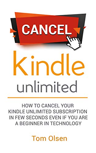 Cancel kindle Unlimited: How to Cancel Your Kindle Unlimited Subscription in Few Seconds even if you are a Beginner in Technology (English Edition)