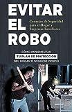 Evitar El Robo: Consejos de Seguridad para el Hogar y Empresas Familiares: CÓMO IMPLEMENTAR TU PLAN DE PROTECCIÓN DEL HOGAR O NEGOCIO PROPIO