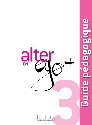 Alter Ego + 3 : Guide pédagogique: Guide pedagogique B1