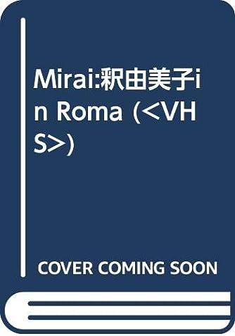 Mirai:釈由美子in Roma (<VHS>)