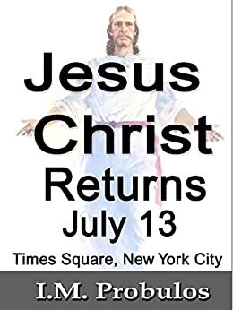 Jesus Returns July 13: Times Square New York by [I. M. Probulos]