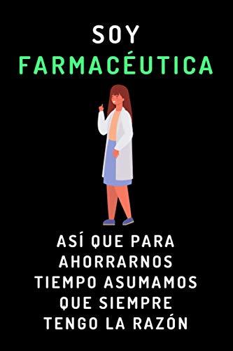 Soy Farmacéutica Así Que Para Ahorrarnos Tiempo Asumamos Que Siempre Tengo La Razón: Cuaderno Original Para Regalar A Tu Farmacéutica Preferida - Con 120 Páginas