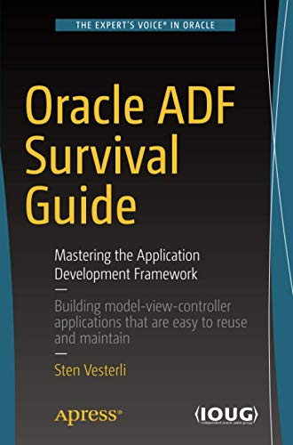 Oracle ADF Survival Guide: Mastering the Application Development Framework