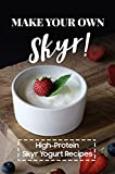 Make Your Own Skyr!: High-Protein Skyr Yogurt Recipes: Skyrim Recipes Cookbook (English Edition)