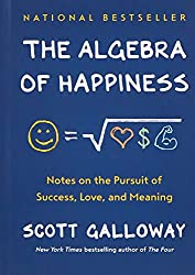 """The Algebra of Happiness: Notes on the Pursuit of Success, Love, and Meaning"" by Scott Galloway"
