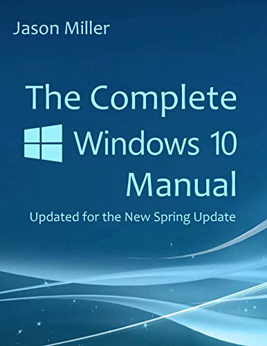 The Complete Windows 10 Manual: Updated for the new Spring Update (English Edition)