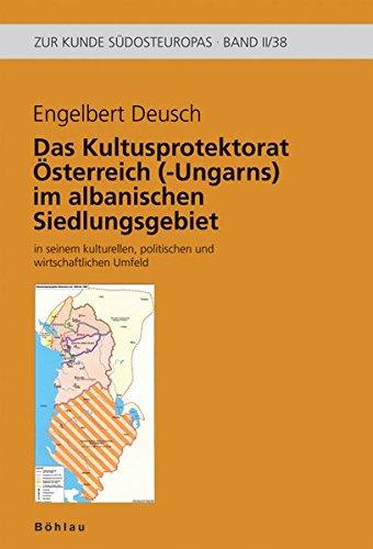 Das k.(u.)k. Kultusprotektorat im albanischen Siedlungsgebiet: in seinem kulturellen, politischen und wirtschaftlichen Umfeld