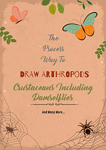 The Process Way To Draw Arthropods, Crustaceans Including Damselflies, And Many More... (English Edition)