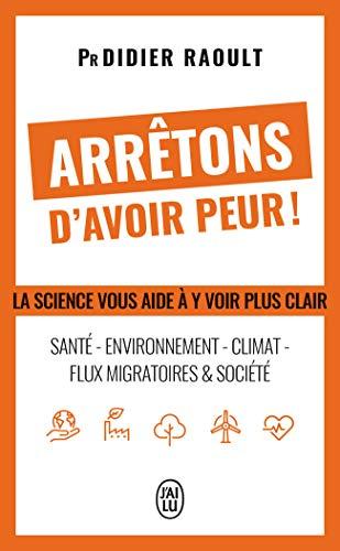 Arrêtons d'avoir peur!: La science vous aide à y voir plus clair:santé - environnement - Climat - Flux migratoires & société