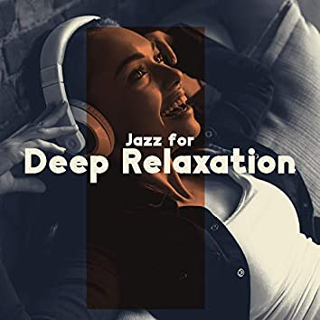 Jazz for Deep Relaxation - Throw Away All Your Thoughts and Lose Yourself in Chillout Music