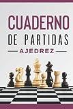 CUADERNO DE PARTIDAS DE AJEDREZ: Un cuaderno de ajedrez para anotar y guardar sus partidas amistosas o de competición