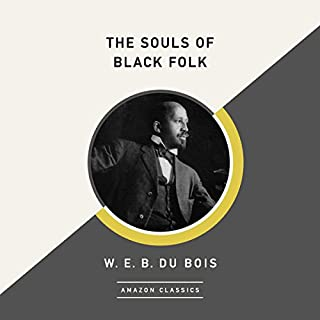 The Souls of Black Folk (AmazonClassics Edition)                   By:                                                                                                                                 W. E. B. Du Bois                               Narrated by:                                                                                                                                 Prentice Onayemi                      Length: 7 hrs and 54 mins     4 ratings     Overall 4.5