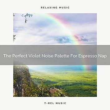 The Perfect Violet Noise Palette For Espresso Nap