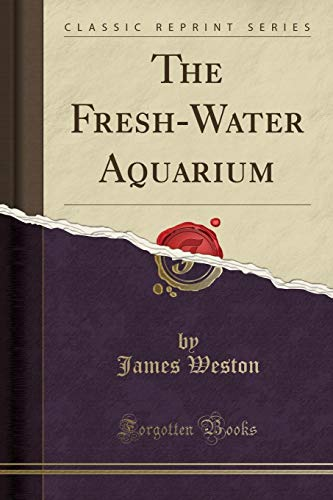 The Fresh-Water Aquarium (Classic Reprint)