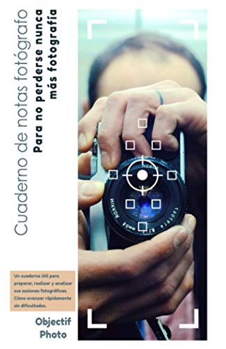 Cuaderno de notas para fotógrafo | Este notebook es indispensable para progresar rápidamente y nunca más perderse una foto | 229 p: IDEA DE REGALO | ... A PROGRESAR RAPIDAMENTE EN LA FOTOGRAFIA