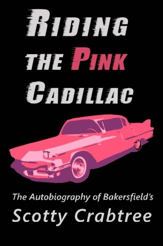 Riding the Pink Cadillac: The Autobiography of Scotty Crabtree