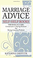 Marriage Advice self-help books: THIS BOOK INCLUDES: Communication in Marriage Workbook And Marriage Counseling Workbook