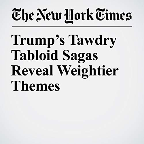 Trump's Tawdry Tabloid Sagas Reveal Weightier Themes audiobook cover art