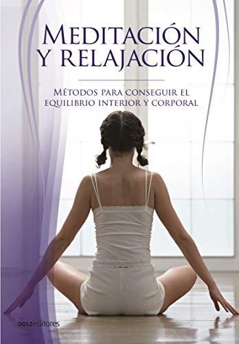 MEDITACIÓN Y RELAJACIÓN: métodos para conseguir el equilibrio interior y corporal (Meditacion - Introducción a la tecnica; aprender a meditar. nº 1)
