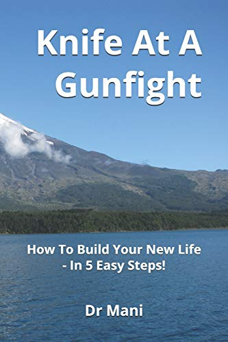 Knife At A Gunfight: How To Build Your New Life - In 5 Easy Steps! (Ming Vase Time Management Series, Band 1)