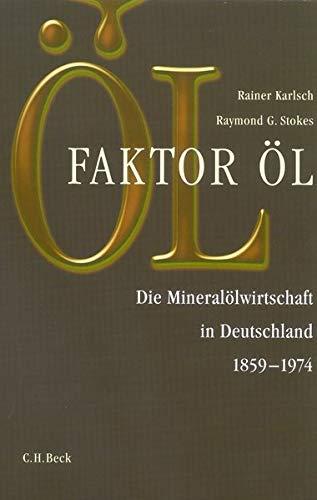 Faktor Öl: Die Mineralölwirtschaft in Deutschland 1859-1974