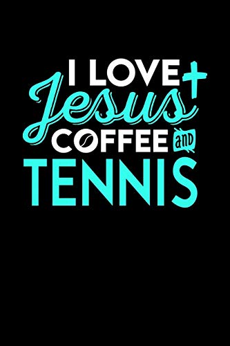 I LOVE JESUS COFFEE AND TENNIS: 6x9 inches blank notebook, 120 Pages, Composition Book and Journal, perfect gift idea for everyone who loves Jesus, coffee and Tennis
