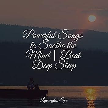 Powerful Songs to Soothe the Mind | Beat Deep Sleep