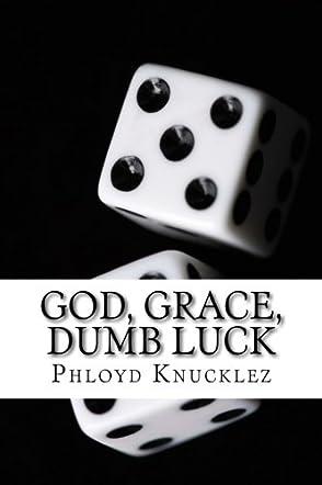 God, Grace, Dumb Luck