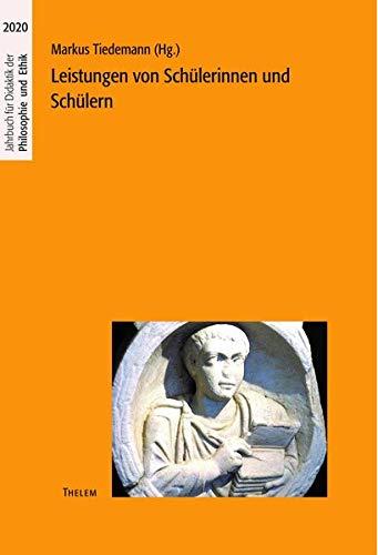 Leistungen von Schülerinnen und Schülern (Jahrbuch für Didaktik der Philosophie und Ethik)