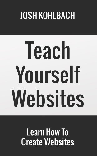 Teach Yourself Websites - Learn How To Create Websites In 8 Easy Steps (English Edition)