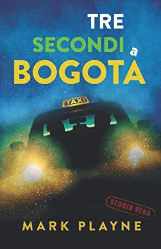 3 Secondi a Bogotá: La vera storia di due viaggiatori con zaino e sacco a pelo caduti nelle mani degli inferi Colombiani.