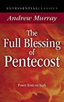 The Full Blessing of Pentecost: Power From on High (Essential Classics)
