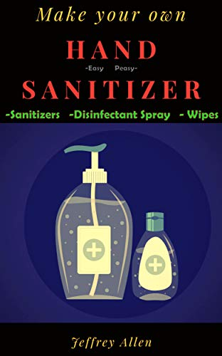 Make your own Hand Sanitizer- Easy Peasy Sanitizer. disinfectant spray & wipes: Easy  to make hand sanitizer gel ,disinfecting spray & wipes at home with alcohol