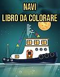 Navi Libro da Colorare: per Bambini e Adulti | con Nave da Crociera, Yacht, Barca, Peschereccio...