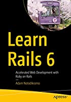 Learn Rails 6: Accelerated Web Development with Ruby on Rails Front Cover