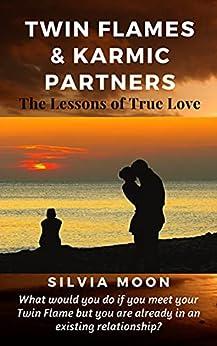 Twin Flames & Karmic Partners: Lessons of True Love (Married Twin Flames VS Karmic Partners Book 1) by [Silvia Moon]