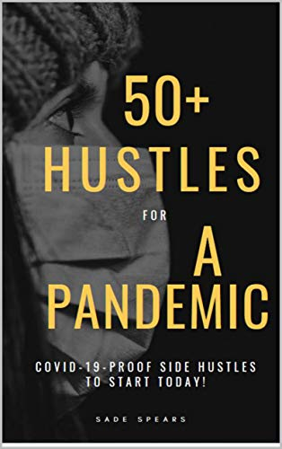 50+ Hustles for a Pandemic: COVID-19- Proof side hustles to start today! (English Edition)