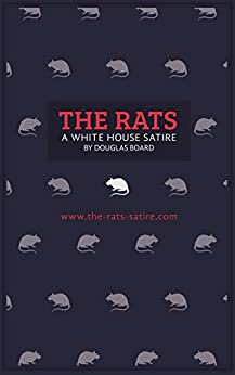 THE RATS: A WHITE HOUSE SATIRE by [Douglas Board]