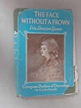 The Face Without a Frown: Georgiana Duchess of Devonshire