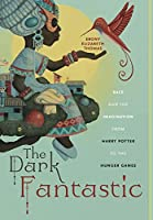 The Dark Fantastic: Race and the Imagination from Harry Potter to the Hunger Games (Postmillennial Pop)