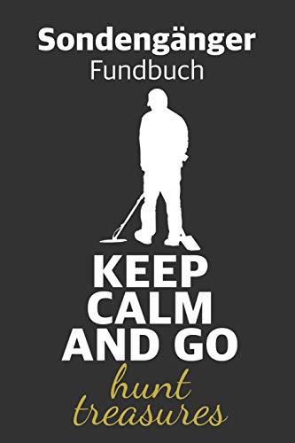 Sondengänger Fundbuch: Keep Calm and Go Hunt Treasures. Fü