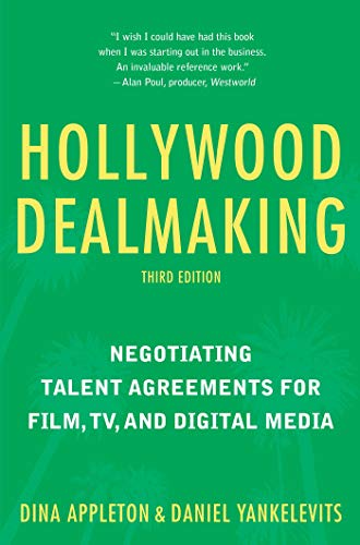 Compare Textbook Prices for Hollywood Dealmaking: Negotiating Talent Agreements for Film, TV, and Digital Media Third Edition 3rd Edition ISBN 9781621536581 by Appleton, Dina,Yankelevits, Daniel
