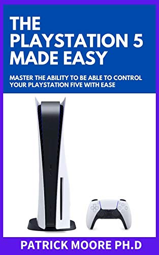 The Playstation 5 Made Easy : Master The Ability To Be Able To Control Your...