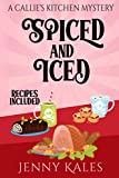 Spiced and Iced (A Callie's Kitchen Cozy Mystery)...
