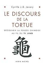 Le Discours de la tortue - Découvrir la pensée chinoise au fil du Yi-Jing de Cyrille J.-D. Javary