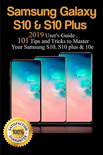 Samsung Galaxy S10 & S10 Plus: 2019 User's Guide. 101 Tips and Tricks to Master Your Samsung S10, S10 plus & 10e
