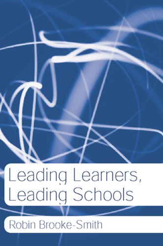 Leading Learners, Leading Schools (English Edition)