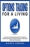 Options Trading for Living: How to Make a Passive Income from Home with the Best 2021 Techniques and Advanced Strategies Investing in the Stock Market (Crash Course for Beginners).