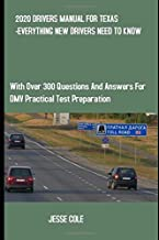 2020 DRIVERS MANUAL FOR TEXAS -EVERYTHING NEW DRIVERS NEED TO KNOW: With Over 300 Questions and Answers for DMV Practical ...