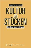 Kultur in Stuecken: Barthes, Brecht, Artaud